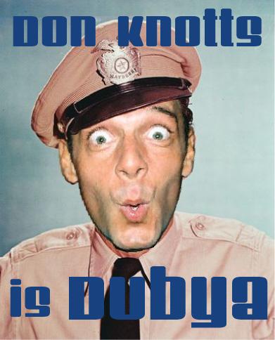 Don Knotts is Dubya