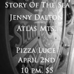 Story Of The Sea, Jenny Dalton, Atlas Mts. @ Pizza Luce