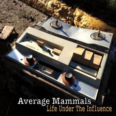 Average Mammals - Life Under the Influence