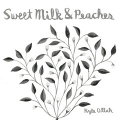 Kyle Ollah - Sweet Milk & Peaches