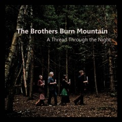The Brothers Burn Mountain - A Thread Through the Night