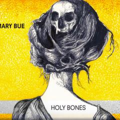 Mary Bue - Holy Bones