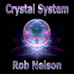 Rob Nelson - Crystal System