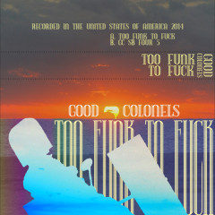 The Good Colonels - Too Funk to Fuck