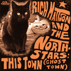 Rich Mattson and the Northstars - This Town (Ghost Town)