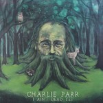 """Charlie Parr – """"I Ain't Dead Yet"""""""