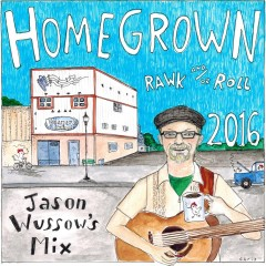 Homegrown Rawk and-or Roll 2016 - Jason Wussow's Mix